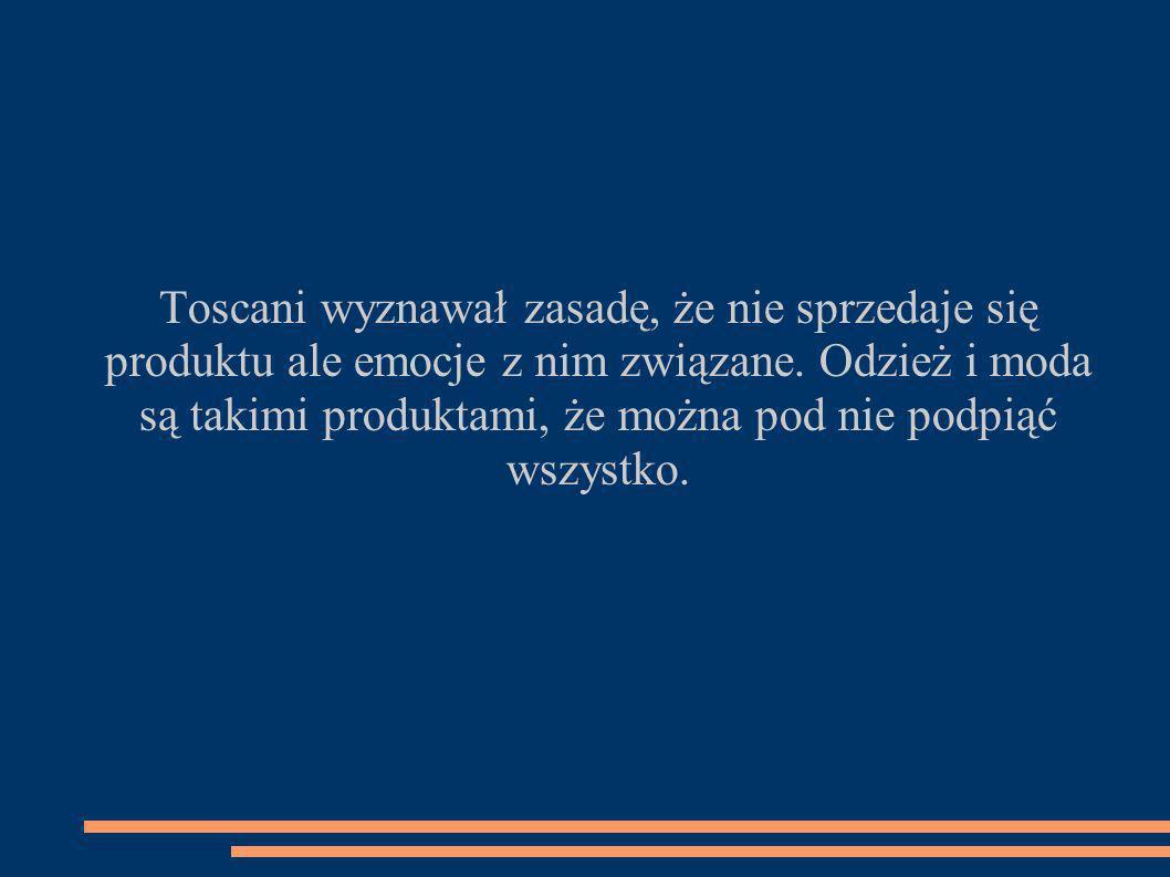 Toscani wyznawał zasadę, że nie sprzedaje się produktu ale emocje z nim związane.