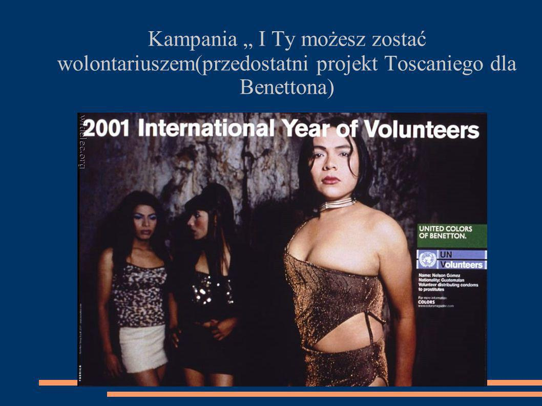 """Kampania """" I Ty możesz zostać wolontariuszem(przedostatni projekt Toscaniego dla Benettona)"""