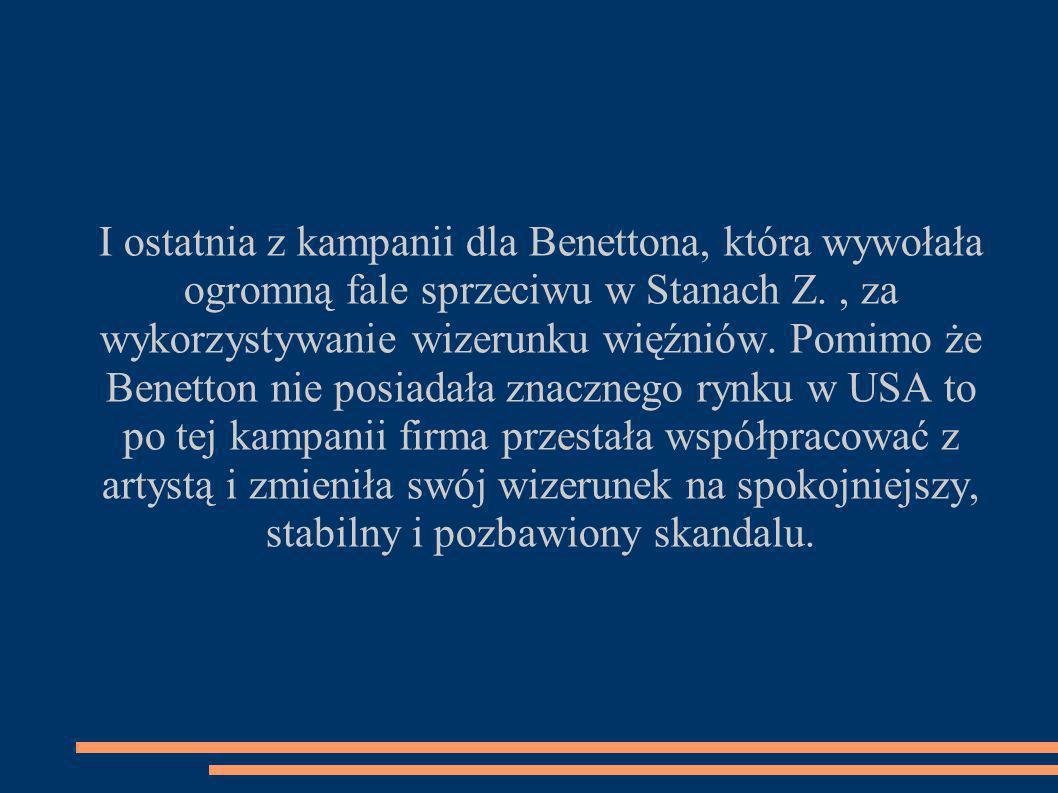I ostatnia z kampanii dla Benettona, która wywołała ogromną fale sprzeciwu w Stanach Z.