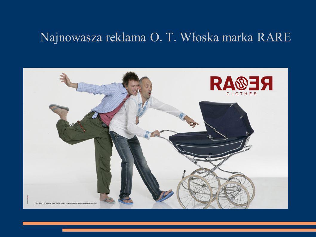 Najnowasza reklama O. T. Włoska marka RARE