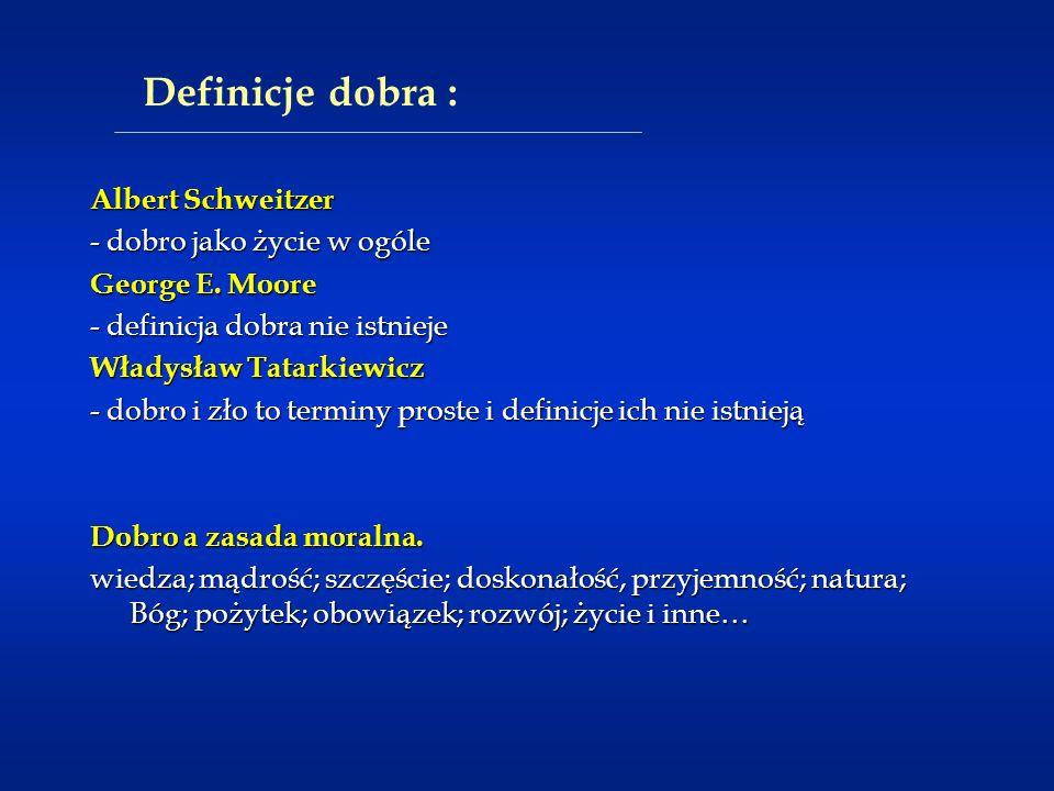 Definicje dobra : Albert Schweitzer - dobro jako życie w ogóle