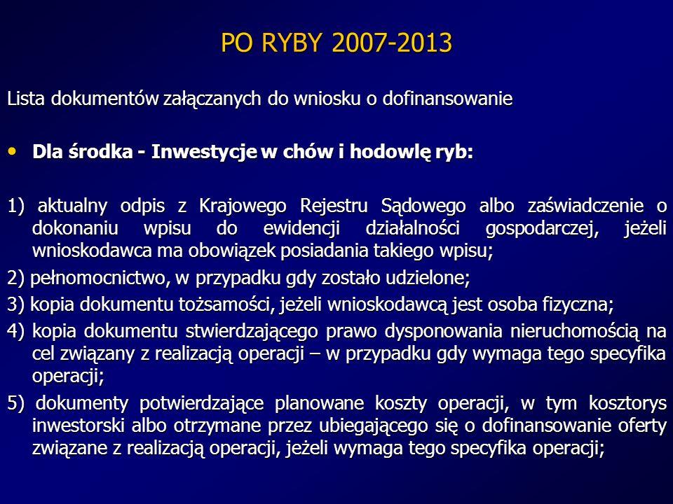 PO RYBY 2007-2013 Lista dokumentów załączanych do wniosku o dofinansowanie. Dla środka - Inwestycje w chów i hodowlę ryb: