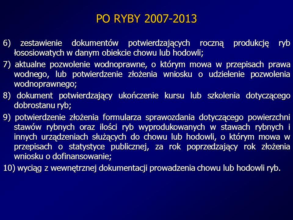 PO RYBY 2007-2013 6) zestawienie dokumentów potwierdzających roczną produkcję ryb łososiowatych w danym obiekcie chowu lub hodowli;