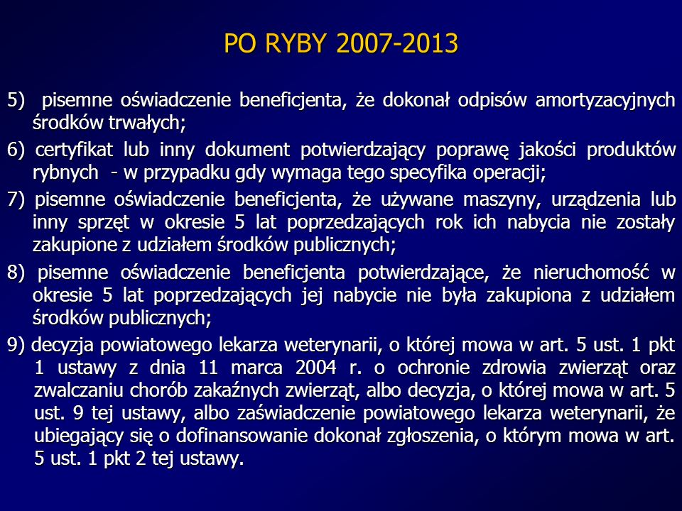 PO RYBY 2007-2013 5) pisemne oświadczenie beneficjenta, że dokonał odpisów amortyzacyjnych środków trwałych;