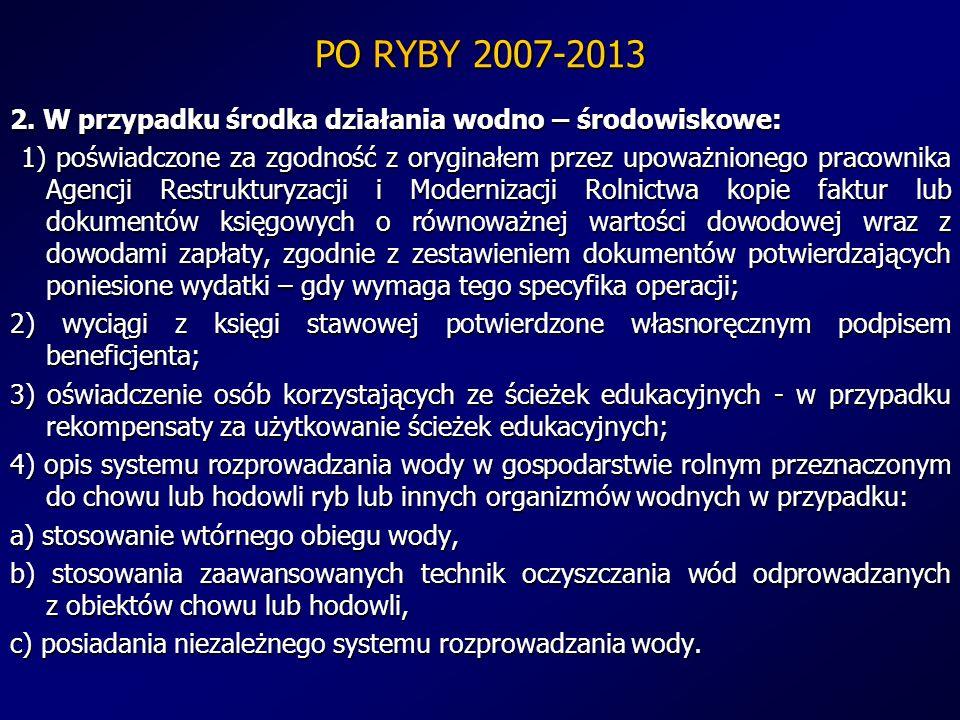 PO RYBY 2007-2013 2. W przypadku środka działania wodno – środowiskowe: