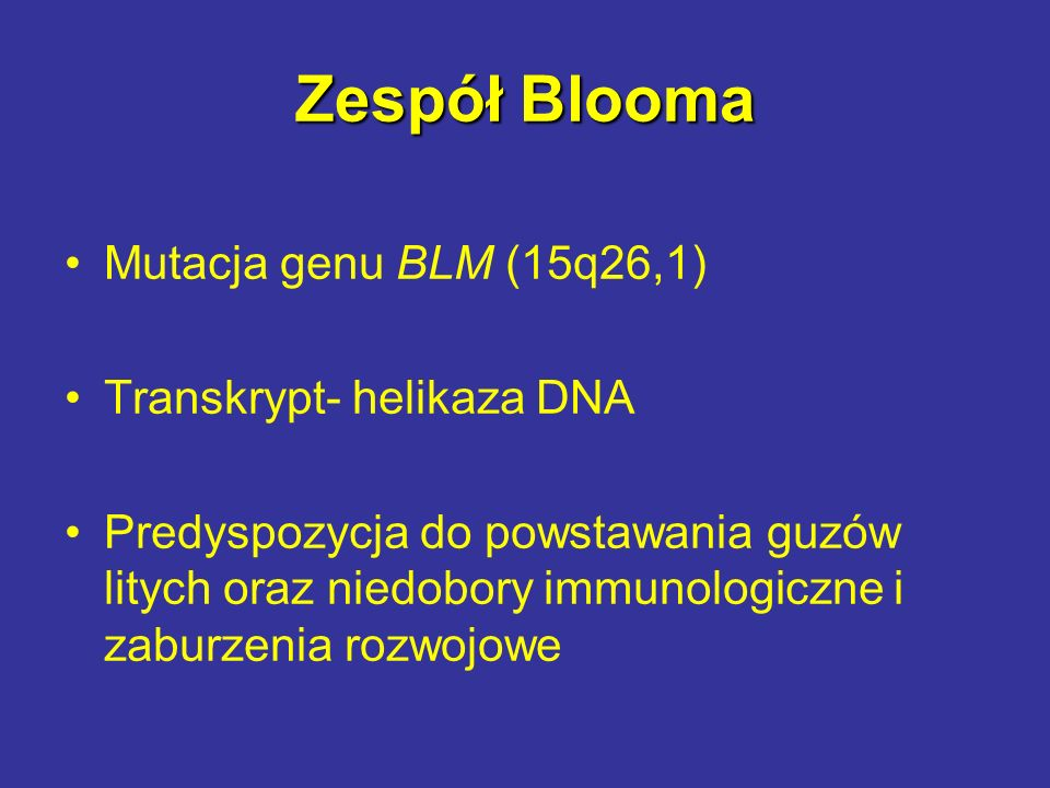 Zespół Blooma Mutacja genu BLM (15q26,1) Transkrypt- helikaza DNA