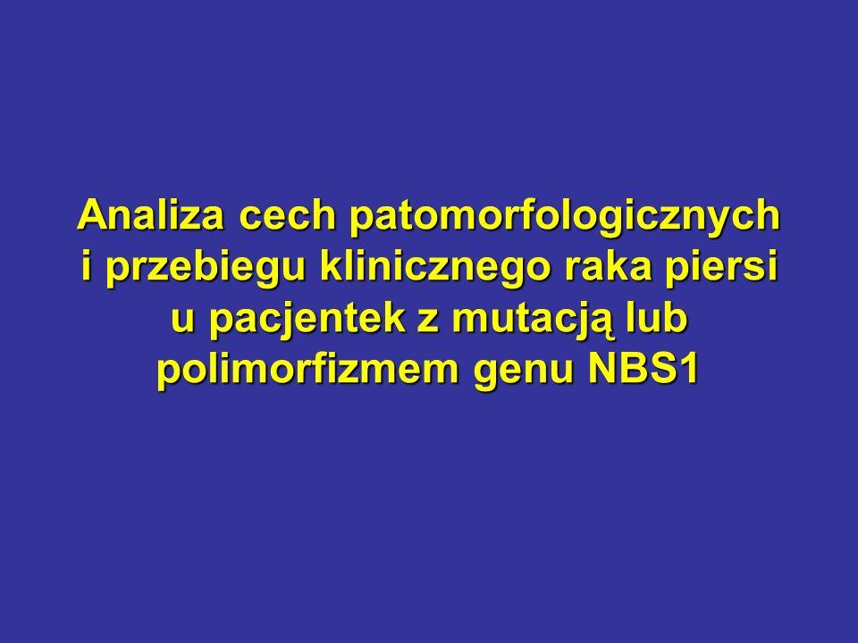 Analiza cech patomorfologicznych i przebiegu klinicznego raka piersi u pacjentek z mutacją lub polimorfizmem genu NBS1