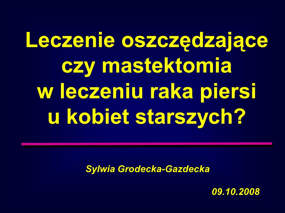 Leczenie oszczędzające czy mastektomia Sylwia Grodecka-Gazdecka