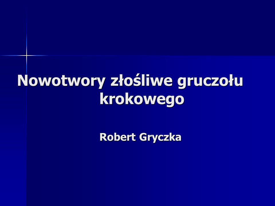 Nowotwory złośliwe gruczołu krokowego Robert Gryczka