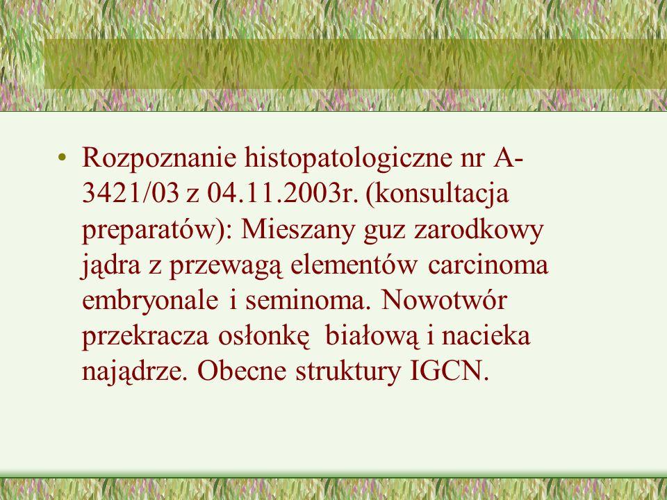 Rozpoznanie histopatologiczne nr A- 3421/03 z 04. 11. 2003r