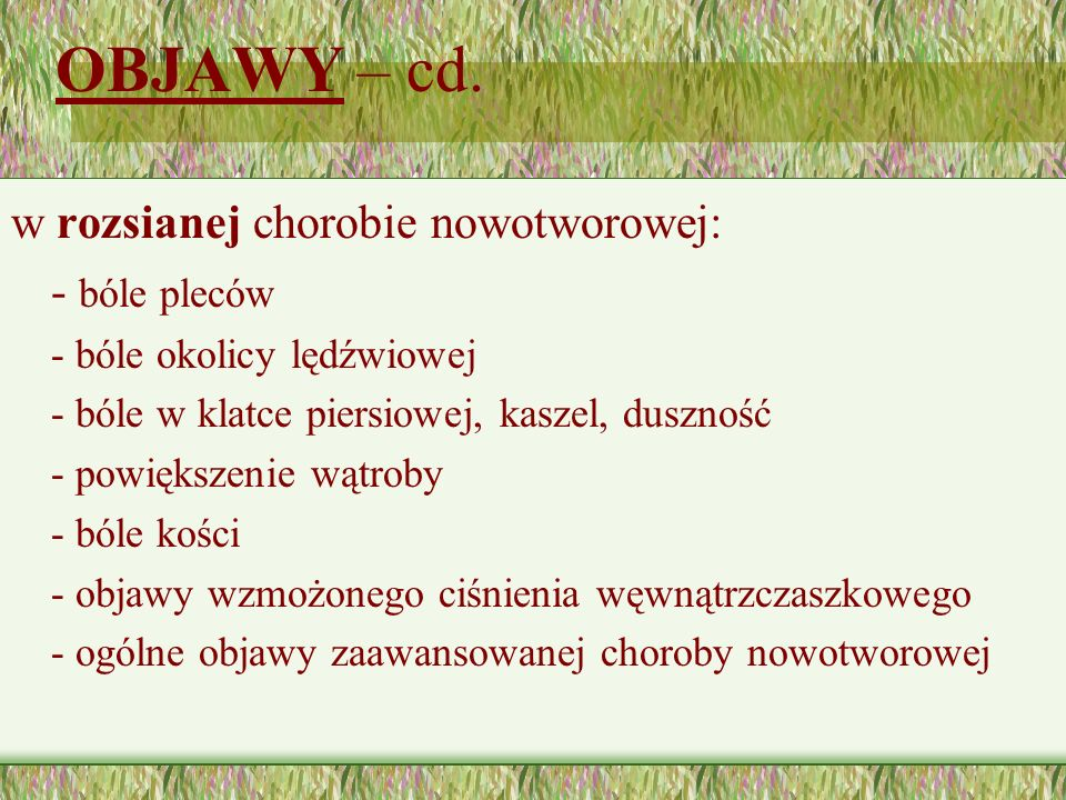 OBJAWY – cd. w rozsianej chorobie nowotworowej: - bóle pleców