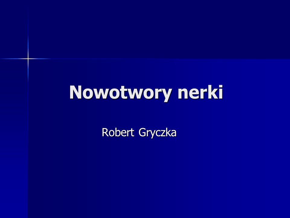 Nowotwory nerki Robert Gryczka