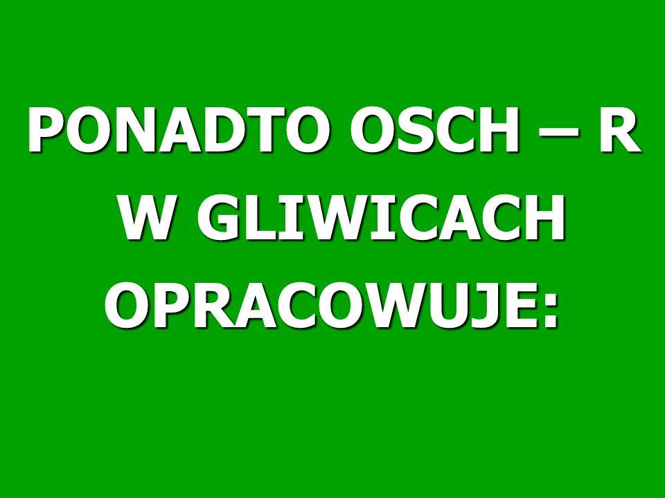 PONADTO OSCH – R W GLIWICACH OPRACOWUJE: