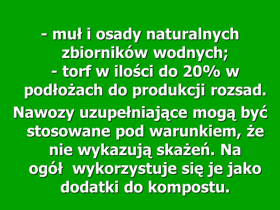 - muł i osady naturalnych zbiorników wodnych; - torf w ilości do 20% w podłożach do produkcji rozsad.