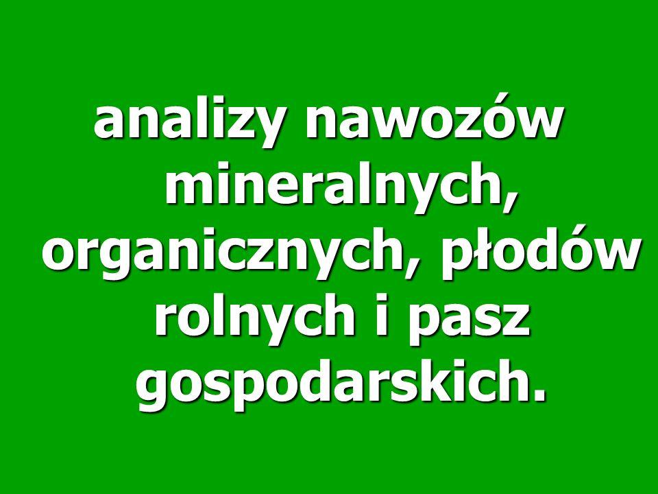 analizy nawozów mineralnych, organicznych, płodów rolnych i pasz gospodarskich.