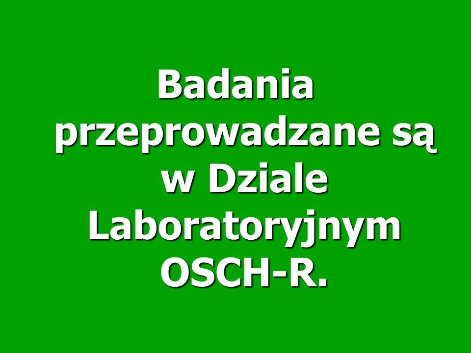 Badania przeprowadzane są w Dziale Laboratoryjnym OSCH-R.