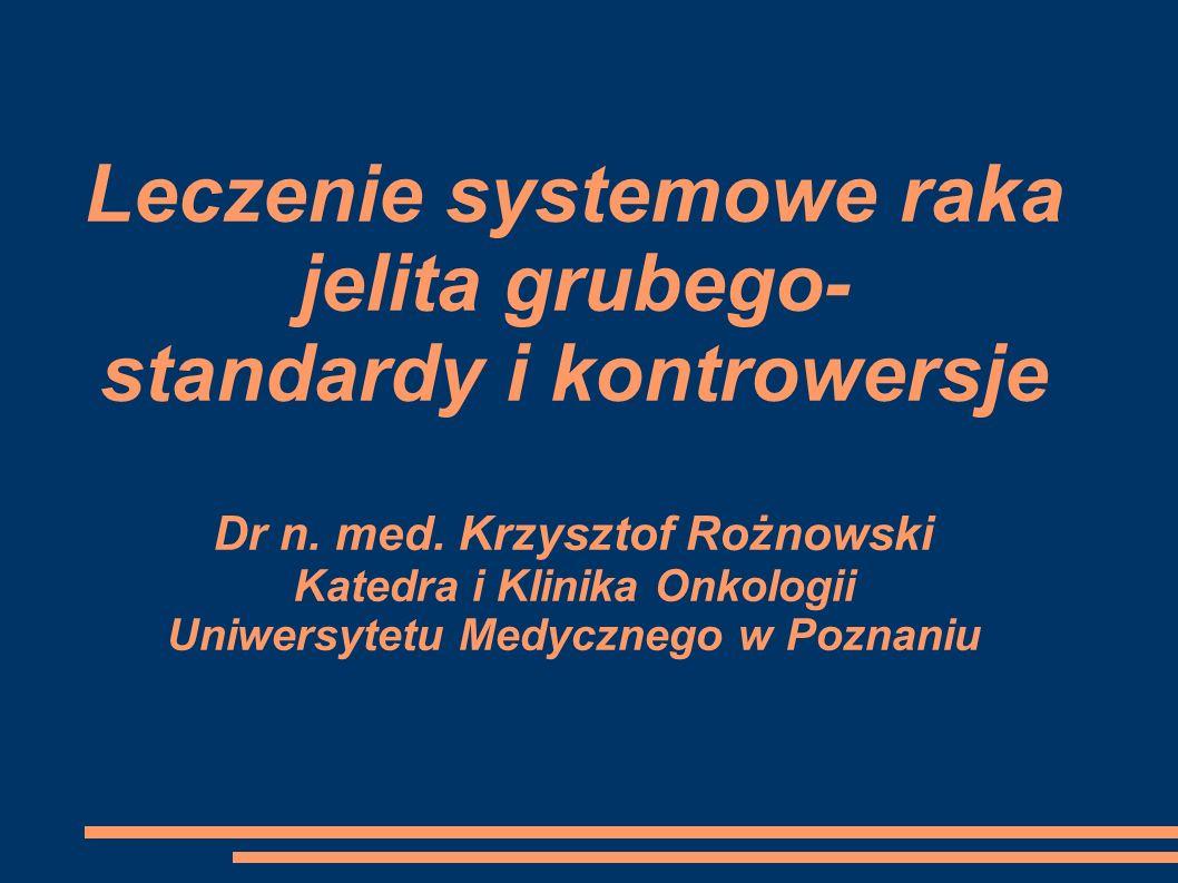 Leczenie systemowe raka jelita grubego- standardy i kontrowersje Dr n