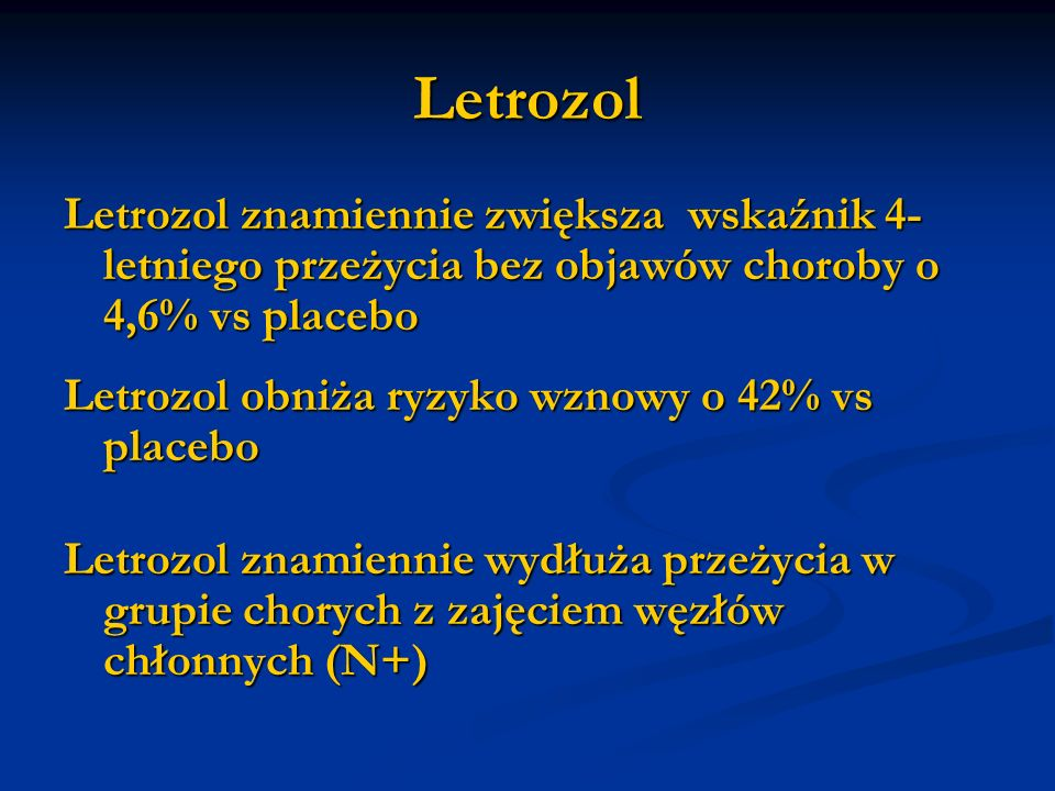 Letrozol Letrozol znamiennie zwiększa wskaźnik 4-letniego przeżycia bez objawów choroby o 4,6% vs placebo.