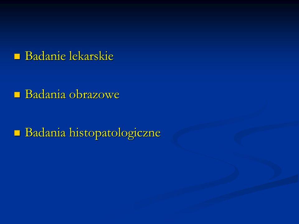 Badanie lekarskie Badania obrazowe Badania histopatologiczne