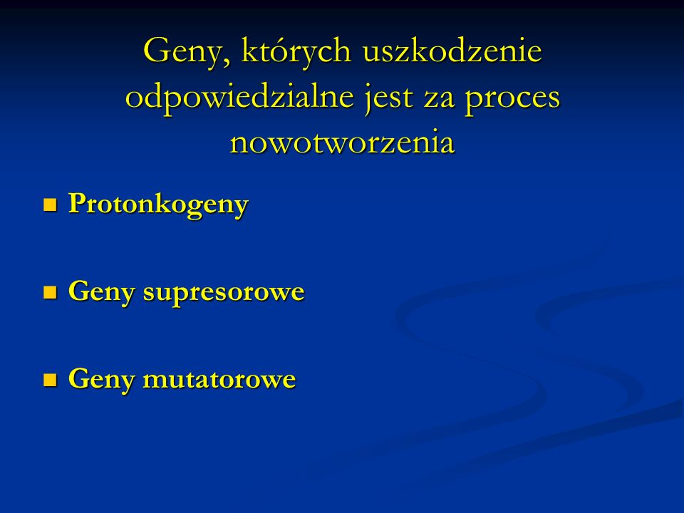 Geny, których uszkodzenie odpowiedzialne jest za proces nowotworzenia