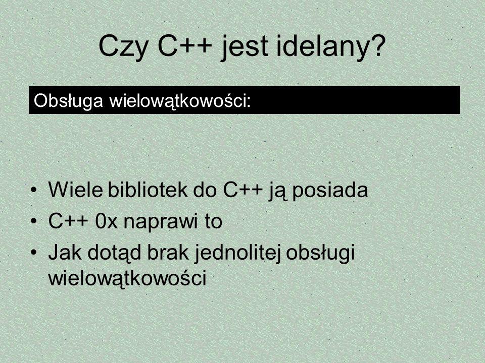 Czy C++ jest idelany Wiele bibliotek do C++ ją posiada