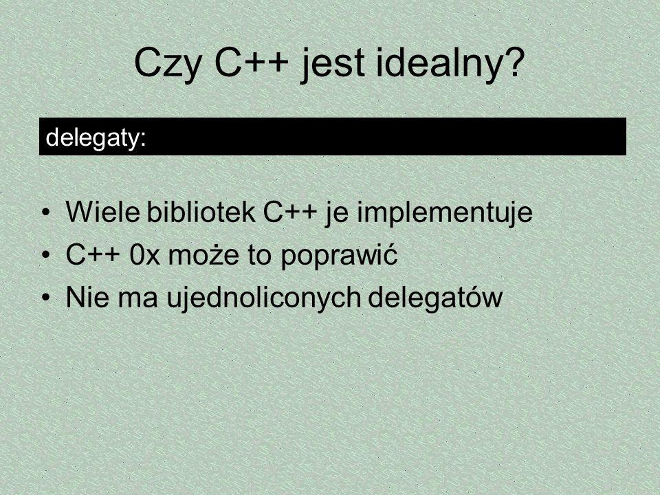 Czy C++ jest idealny Wiele bibliotek C++ je implementuje