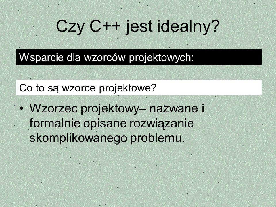 Czy C++ jest idealny Wsparcie dla wzorców projektowych: Co to są wzorce projektowe