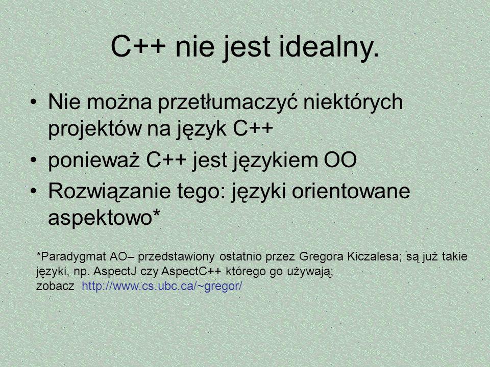 C++ nie jest idealny. Nie można przetłumaczyć niektórych projektów na język C++ ponieważ C++ jest językiem OO.