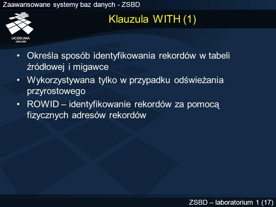 Klauzula WITH (1) Określa sposób identyfikowania rekordów w tabeli źródłowej i migawce. Wykorzystywana tylko w przypadku odświeżania przyrostowego.