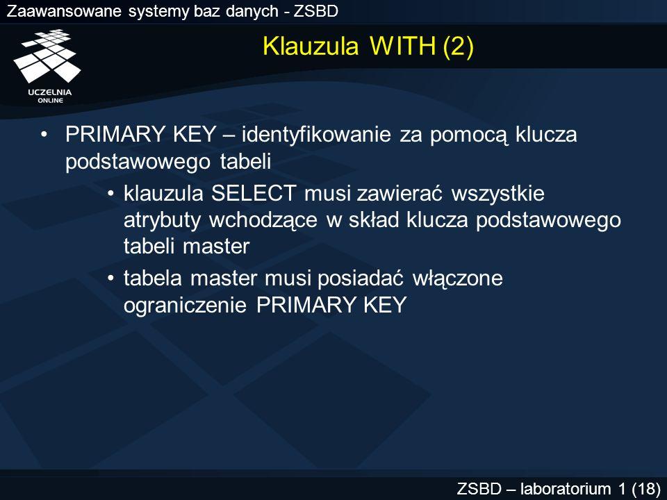 Klauzula WITH (2) PRIMARY KEY – identyfikowanie za pomocą klucza podstawowego tabeli.