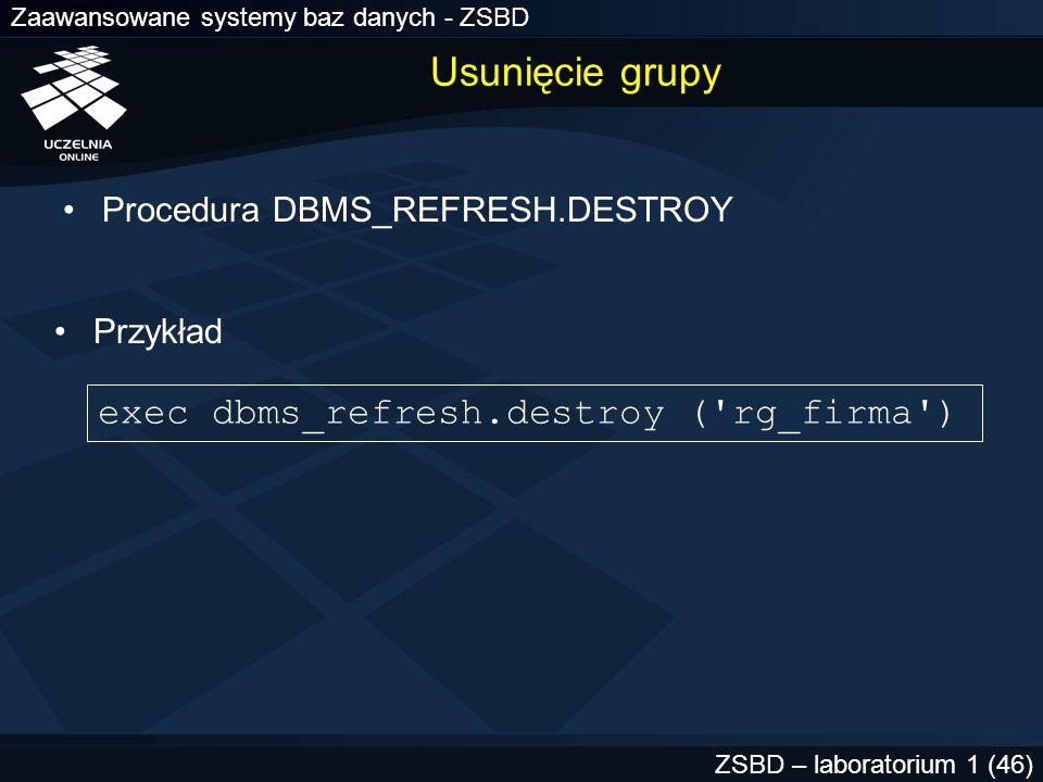 Usunięcie grupy exec dbms_refresh.destroy ( rg_firma )