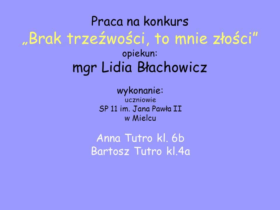 """Praca na konkurs """"Brak trzeźwości, to mnie złości opiekun: mgr Lidia Błachowicz"""