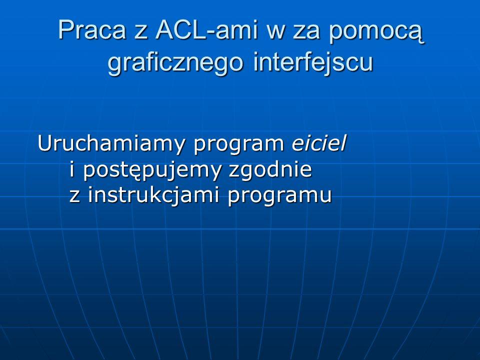 Praca z ACL-ami w za pomocą graficznego interfejscu
