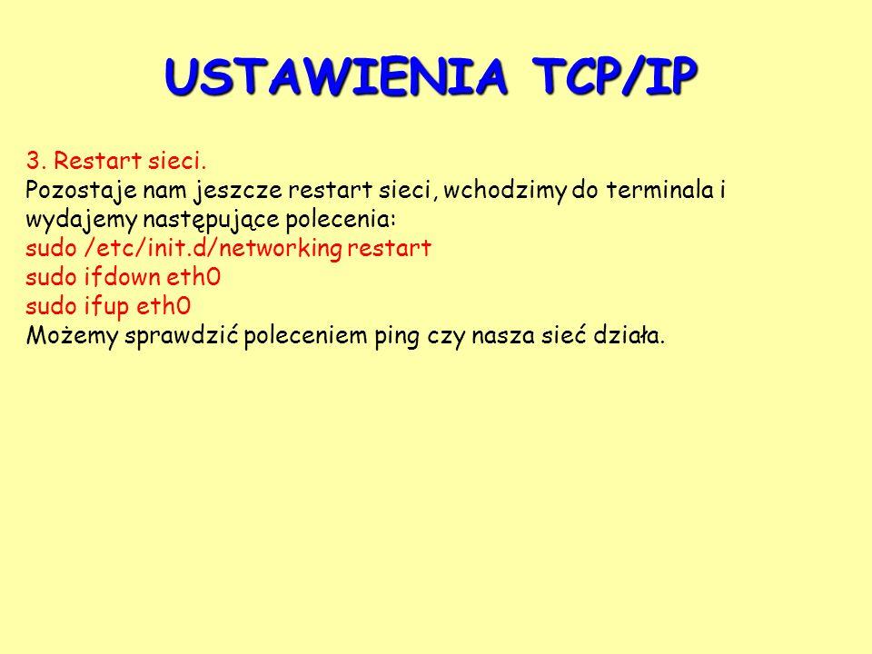 USTAWIENIA TCP/IP 3. Restart sieci.