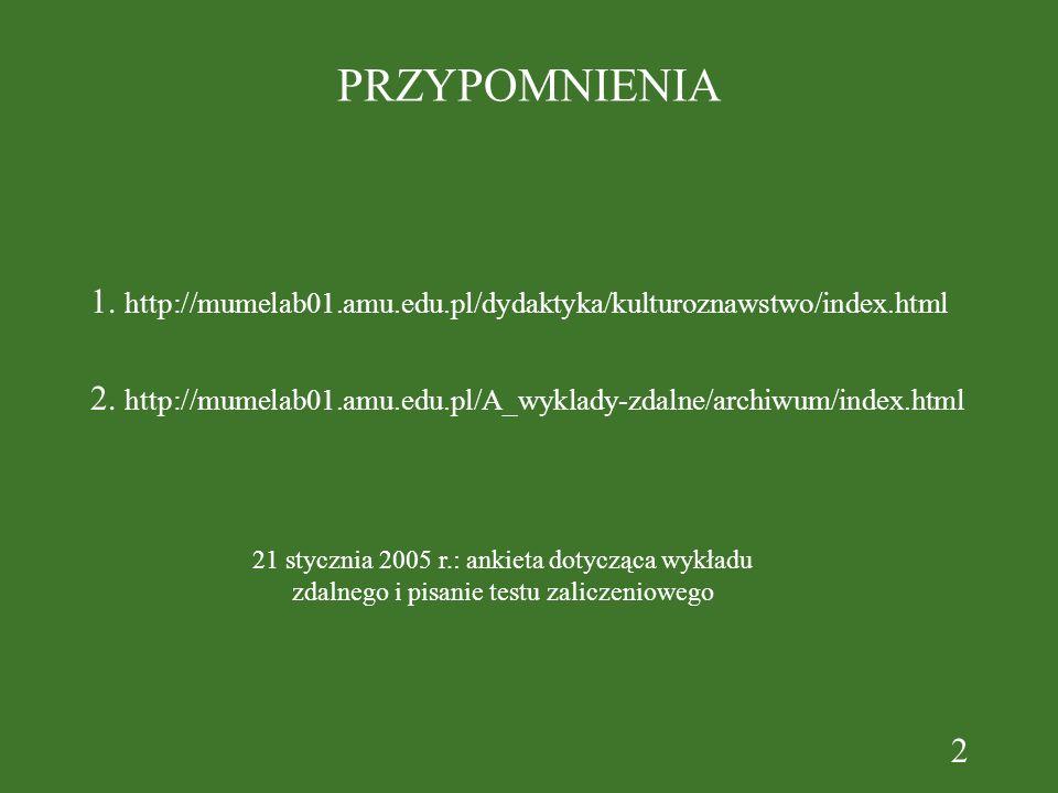 PRZYPOMNIENIA1. http://mumelab01.amu.edu.pl/dydaktyka/kulturoznawstwo/index.html.