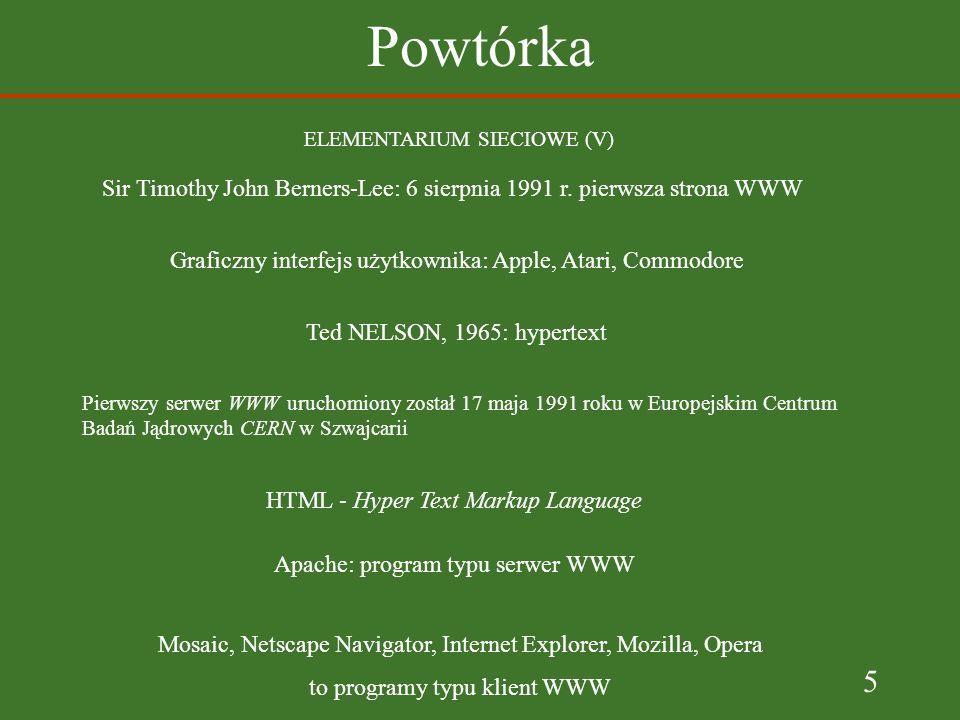 Powtórka ELEMENTARIUM SIECIOWE (V) Sir Timothy John Berners-Lee: 6 sierpnia 1991 r. pierwsza strona WWW.