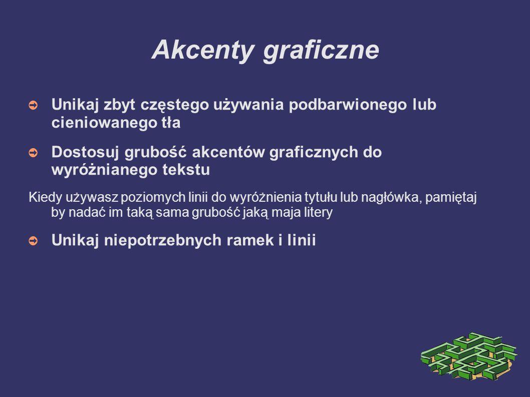 Akcenty graficzneUnikaj zbyt częstego używania podbarwionego lub cieniowanego tła. Dostosuj grubość akcentów graficznych do wyróżnianego tekstu.