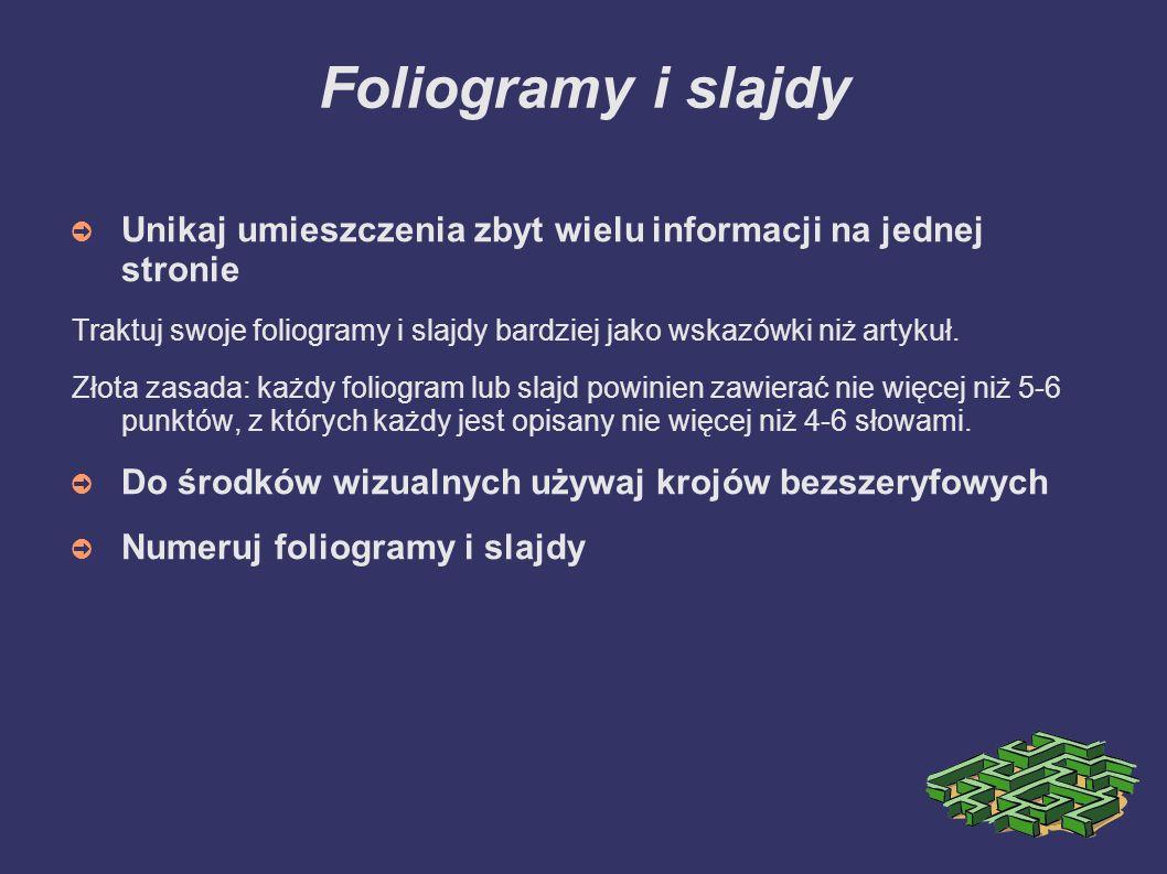 Foliogramy i slajdy Unikaj umieszczenia zbyt wielu informacji na jednej stronie.