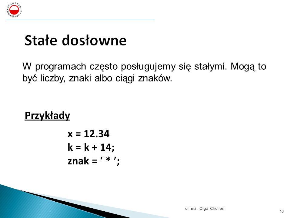 Stałe dosłowne Przykłady: x = 12.34; k = k + 14; znak =  * ;