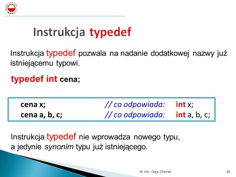 Instrukcja typedef typedef int cena; cena x; // co odpowiada: int x;