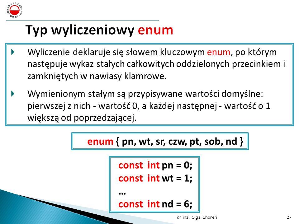 Typ wyliczeniowy enum enum { pn, wt, sr, czw, pt, sob, nd }