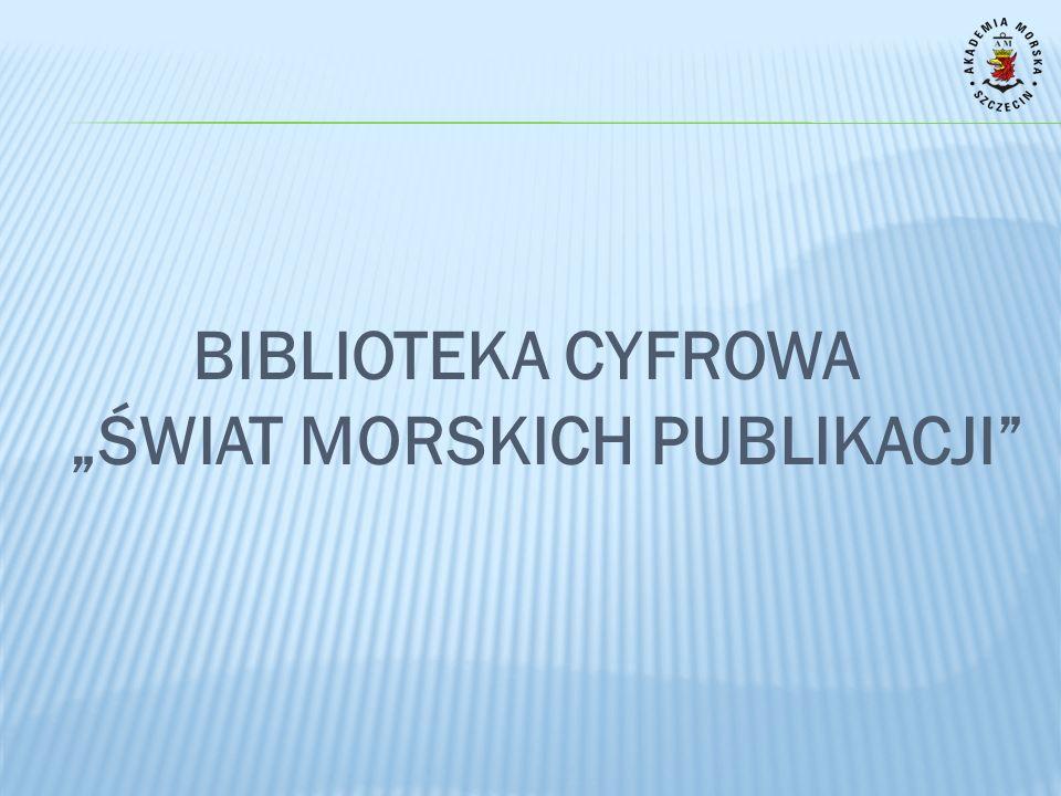 """BIBLIOTEKA CYFROWA """"ŚWIAT MORSKICH PUBLIKACJI"""
