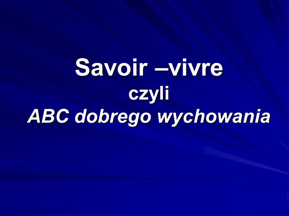 Savoir –vivre czyli ABC dobrego wychowania