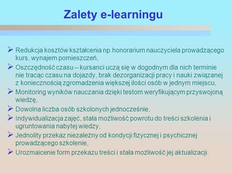 Zalety e-learningu Redukcja kosztów kształcenia np.honorarium nauczyciela prowadzącego kurs, wynajem pomieszczeń,