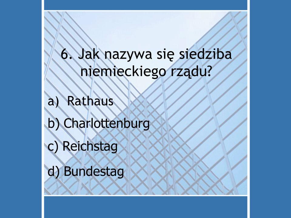 6. Jak nazywa się siedziba niemieckiego rządu