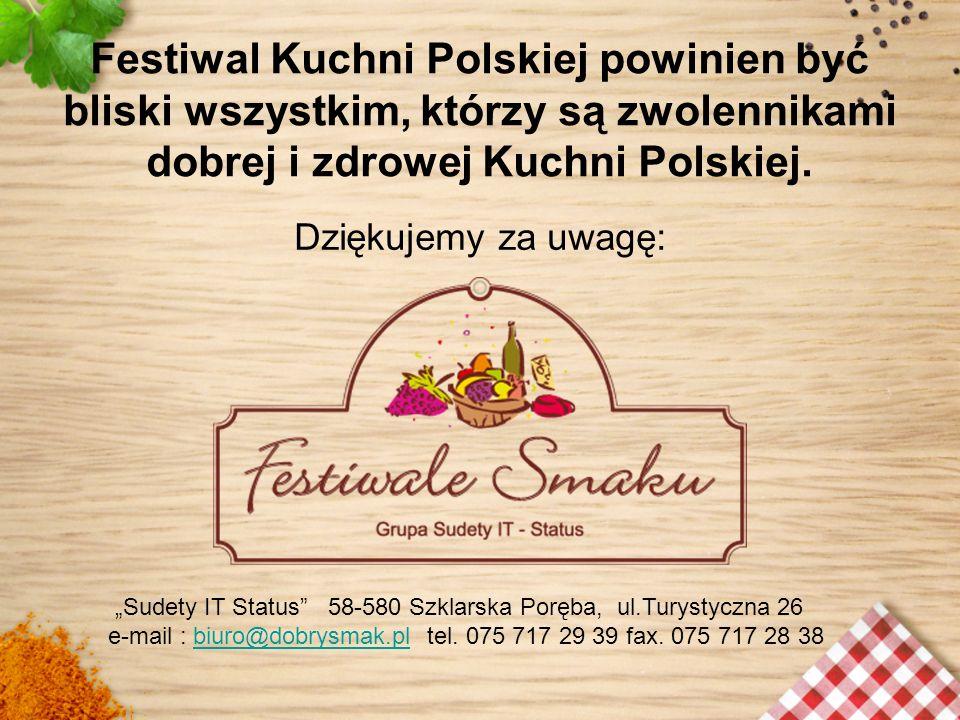 Festiwal Kuchni Polskiej powinien być bliski wszystkim, którzy są zwolennikami dobrej i zdrowej Kuchni Polskiej.