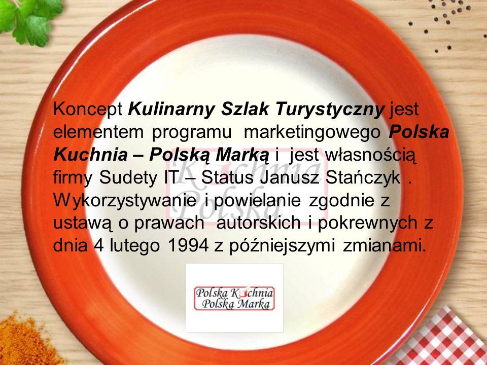Koncept Kulinarny Szlak Turystyczny jest elementem programu marketingowego Polska Kuchnia – Polską Marką i jest własnością firmy Sudety IT – Status Janusz Stańczyk .