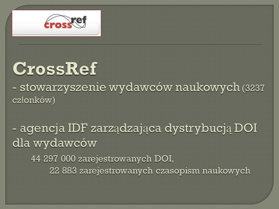 CrossRef - stowarzyszenie wydawców naukowych (3237 członków) - agencja IDF zarządzająca dystrybucją DOI dla wydawców 44 297 000 zarejestrowanych DOI, 22 883 zarejestrowanych czasopism naukowych