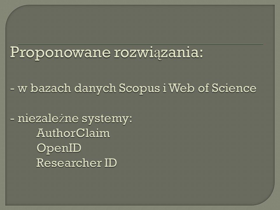 Proponowane rozwiązania: - w bazach danych Scopus i Web of Science - niezależne systemy: AuthorClaim OpenID Researcher ID