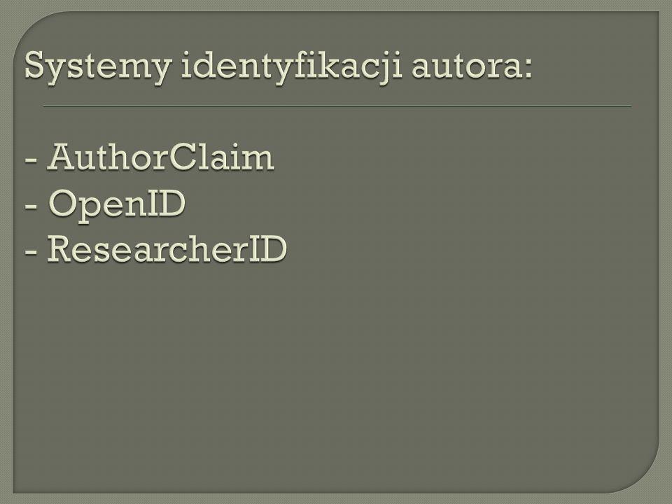 Systemy identyfikacji autora: - AuthorClaim - OpenID - ResearcherID